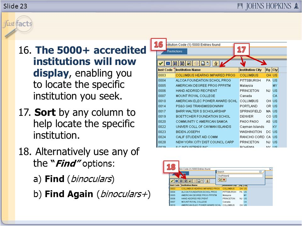 16. The 5000+ accredited institutions will now display, enabling you to locate the specific institution you seek. 17. Sort by any column to help locat