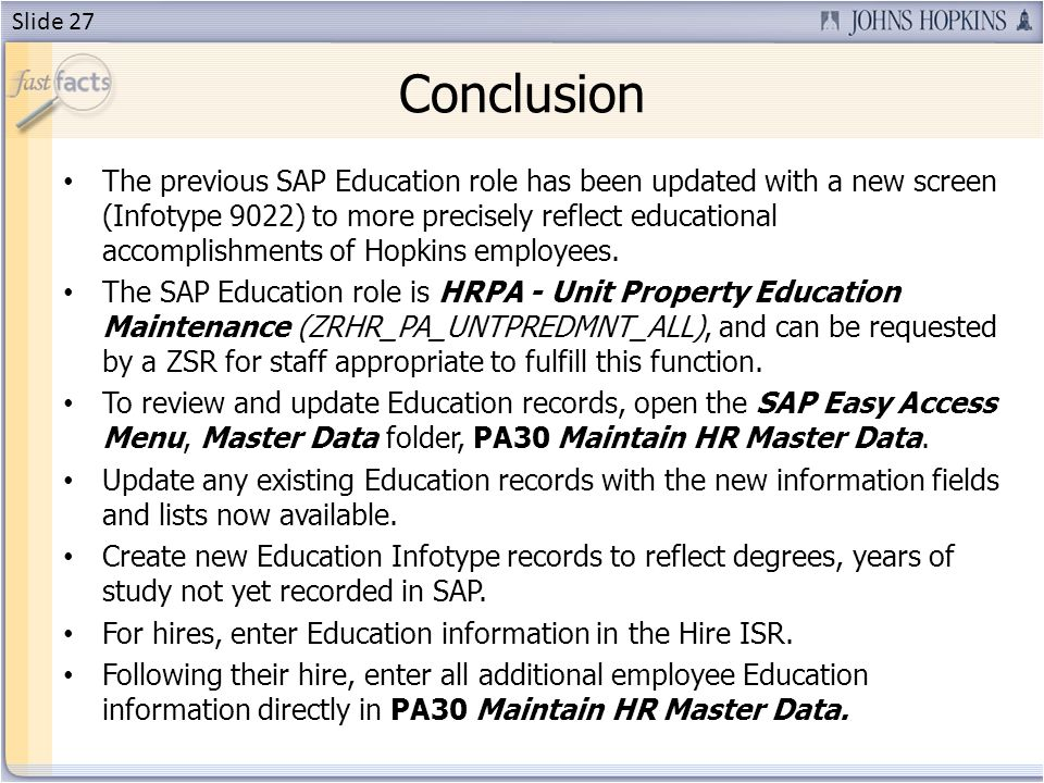 Conclusion The previous SAP Education role has been updated with a new screen (Infotype 9022) to more precisely reflect educational accomplishments of Hopkins employees.