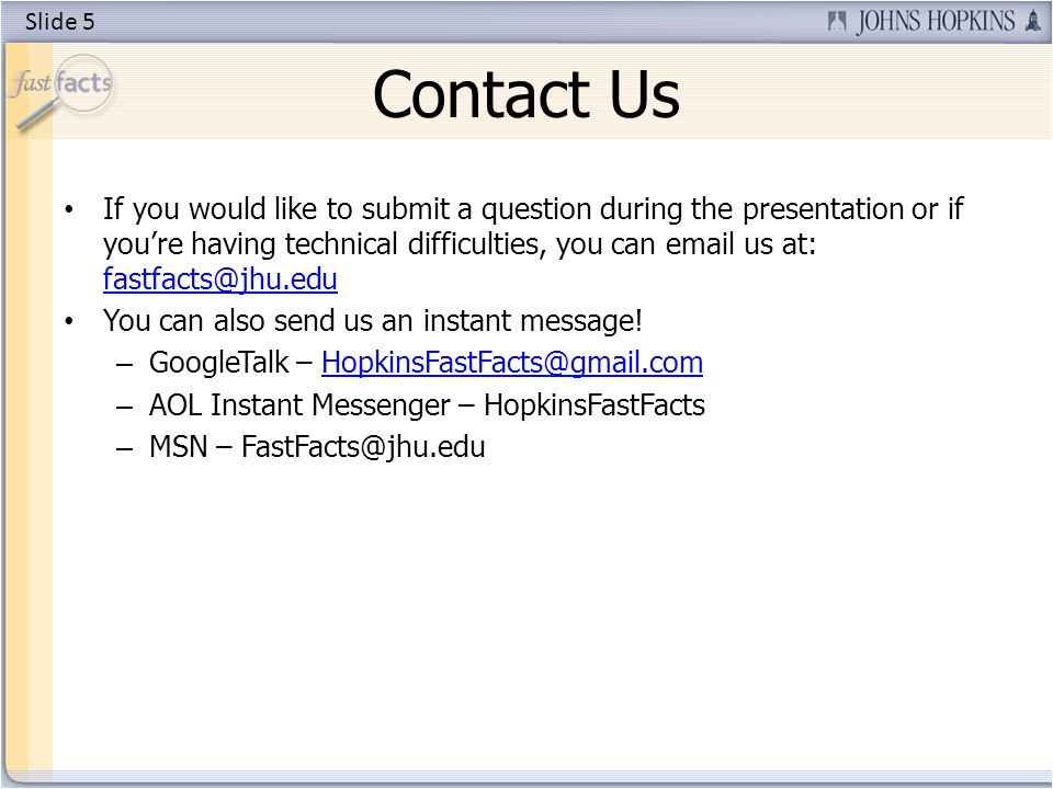 Contact Us If you would like to submit a question during the presentation or if youre having technical difficulties, you can  us at:  You can also send us an instant message.