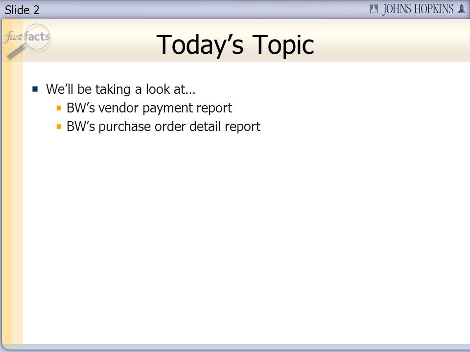 Slide 2 Todays Topic Well be taking a look at… BWs vendor payment report BWs purchase order detail report