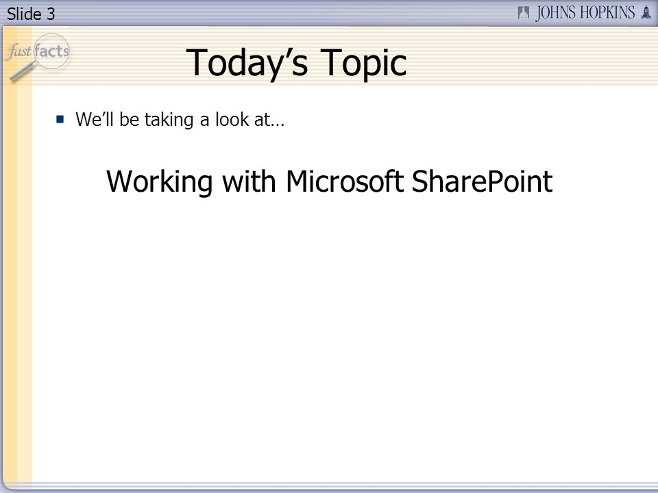 Slide 3 Todays Topic Well be taking a look at… Working with Microsoft SharePoint