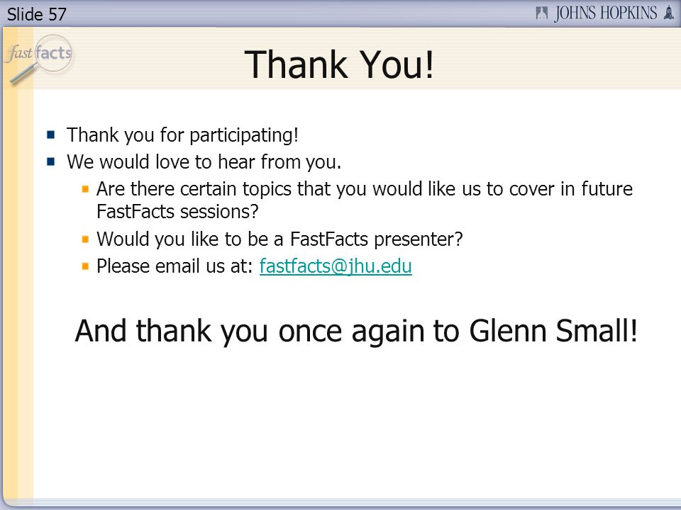 Slide 57 Thank You. Thank you for participating. We would love to hear from you.