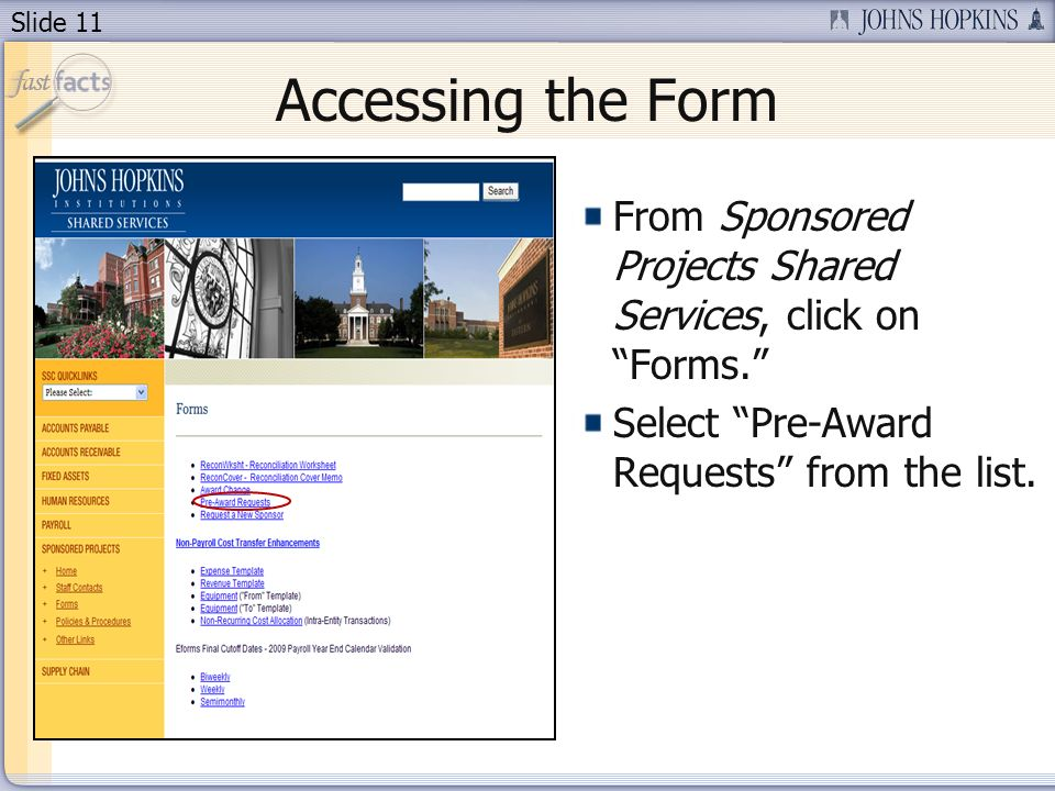 Slide 11 Accessing the Form From Sponsored Projects Shared Services, click on Forms. Select Pre-Award Requests from the list.