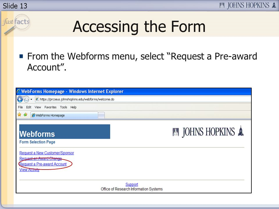 Slide 13 Accessing the Form From the Webforms menu, select Request a Pre-award Account.