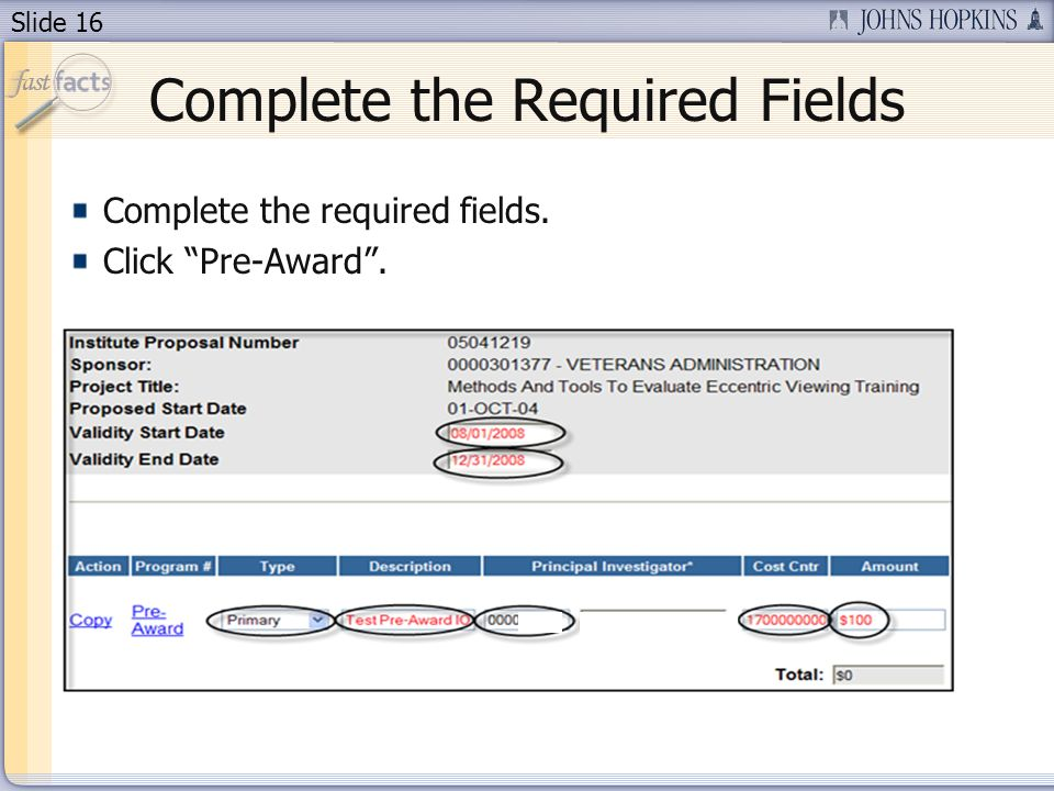 Slide 16 Complete the Required Fields Complete the required fields. Click Pre-Award.