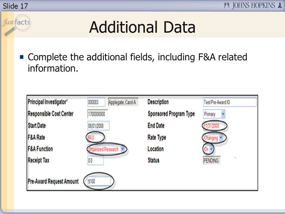 Slide 17 Additional Data Complete the additional fields, including F&A related information.