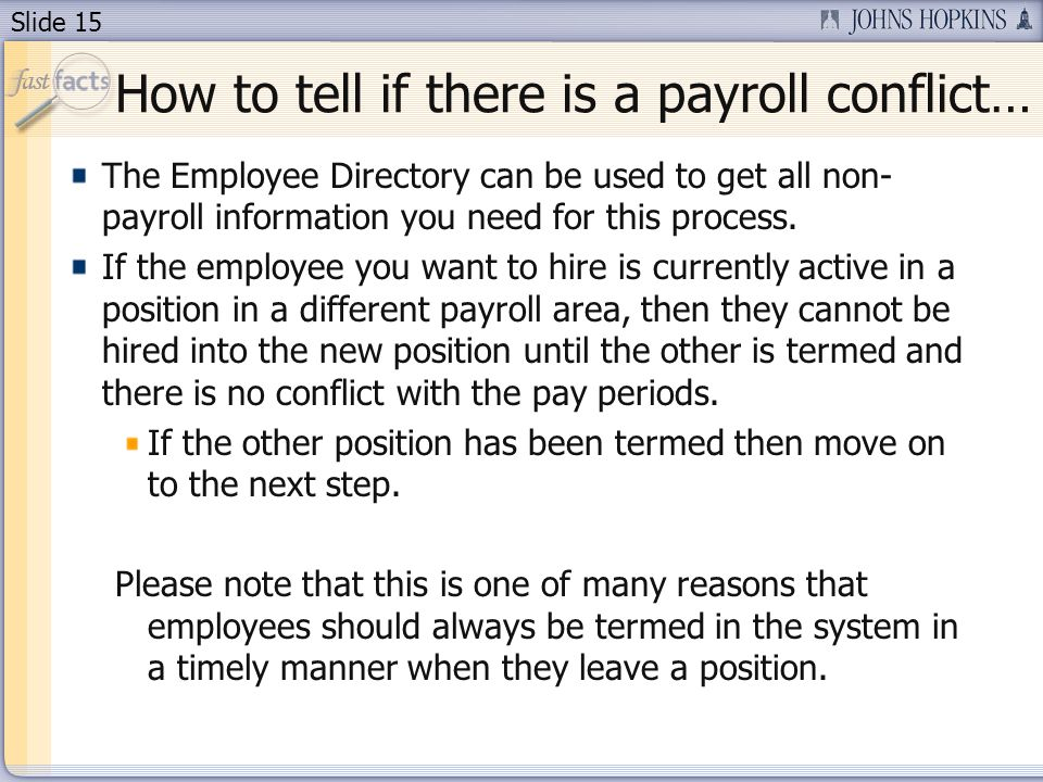 Slide 15 How to tell if there is a payroll conflict… The Employee Directory can be used to get all non- payroll information you need for this process.
