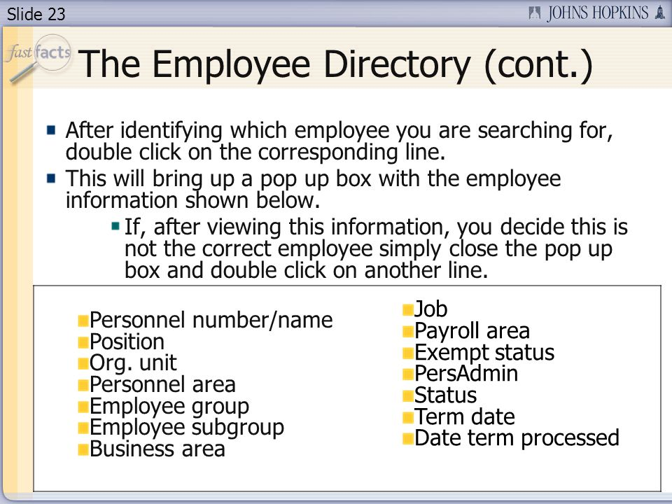 Slide 23 The Employee Directory (cont.) After identifying which employee you are searching for, double click on the corresponding line.