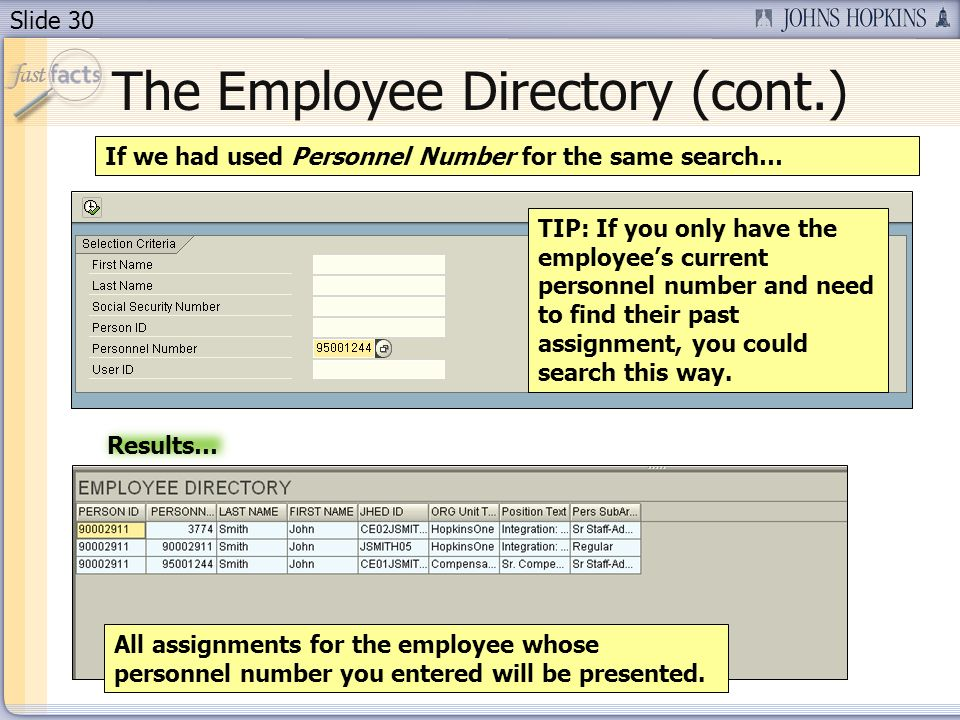 Slide 30 The Employee Directory (cont.) If we had used Personnel Number for the same search… All assignments for the employee whose personnel number you entered will be presented.
