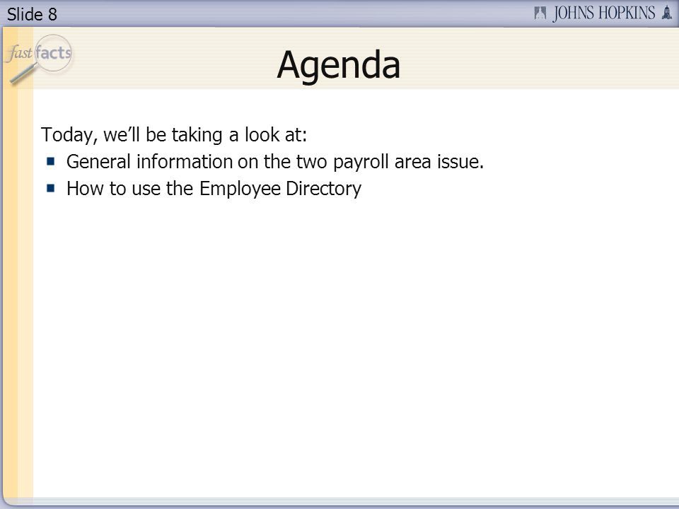 Slide 8 Agenda Today, well be taking a look at: General information on the two payroll area issue.