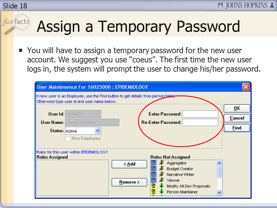 Slide 18 Assign a Temporary Password You will have to assign a temporary password for the new user account. We suggest you use coeus. The first time t
