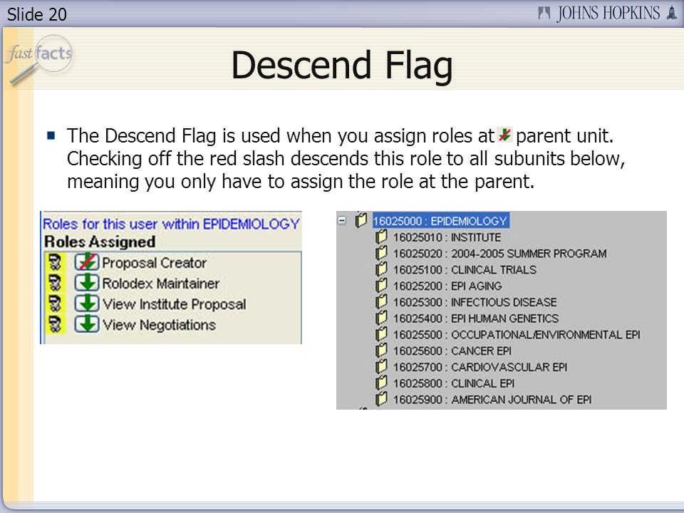 Slide 20 Descend Flag The Descend Flag is used when you assign roles at a parent unit. Checking off the red slash descends this role to all subunits b