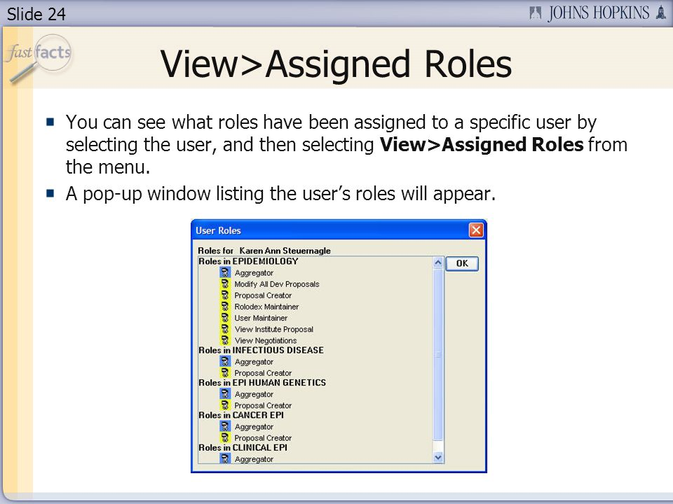 Slide 24 View>Assigned Roles You can see what roles have been assigned to a specific user by selecting the user, and then selecting View>Assigned Role