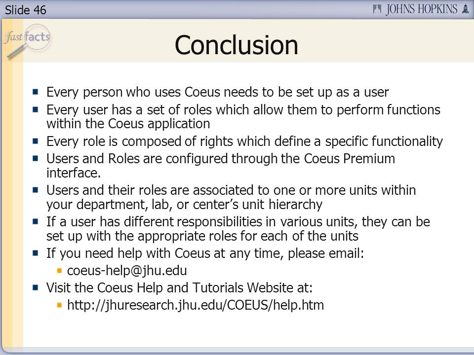 Slide 46 Conclusion Every person who uses Coeus needs to be set up as a user Every user has a set of roles which allow them to perform functions withi