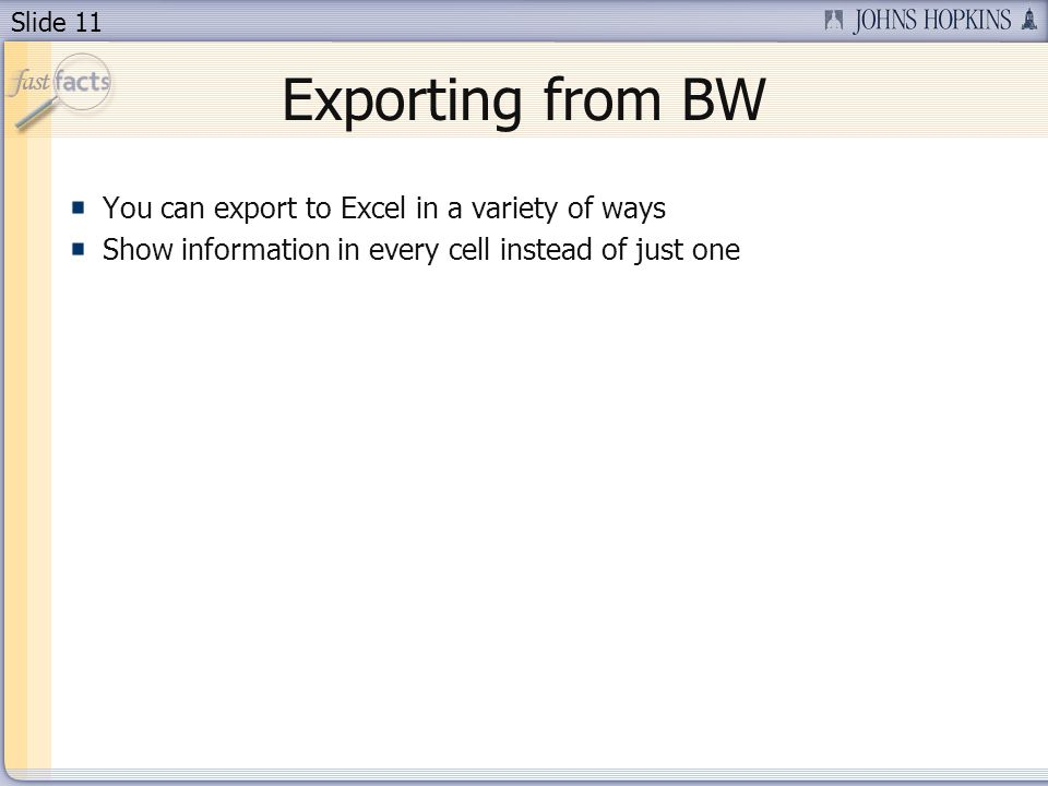 Slide 11 You can export to Excel in a variety of ways Show information in every cell instead of just one Exporting from BW
