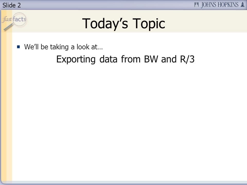 Slide 2 Todays Topic Well be taking a look at… Exporting data from BW and R/3