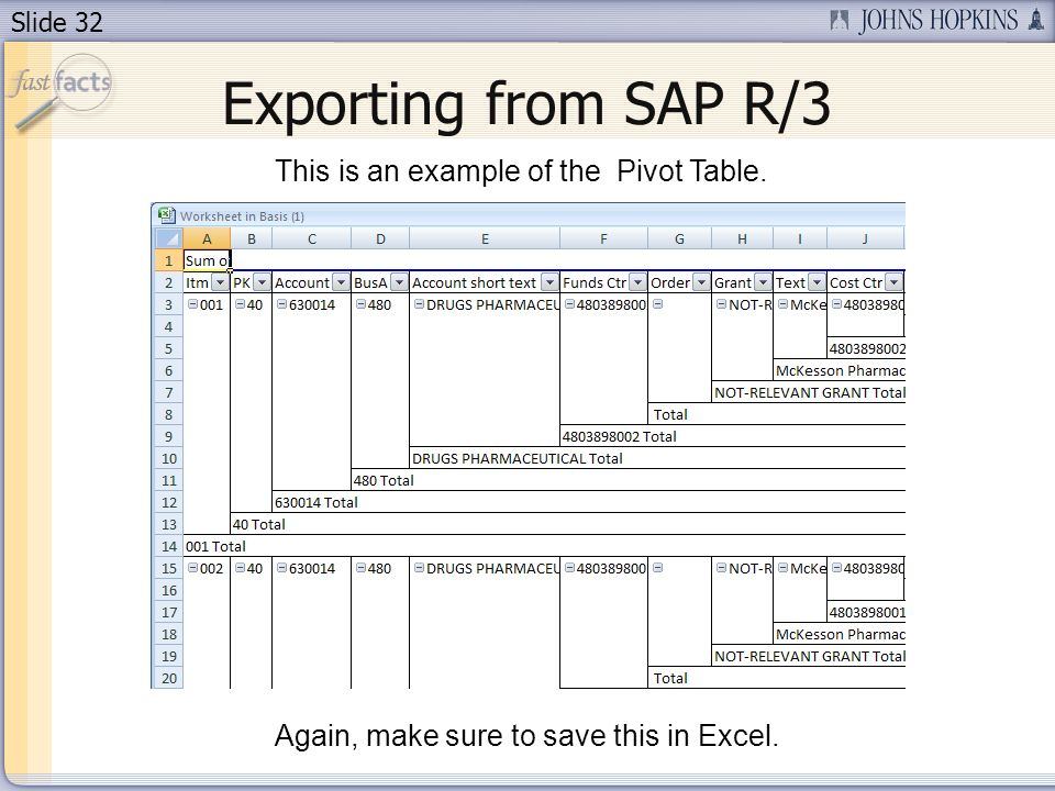 Slide 32 Exporting from SAP R/3 Again, make sure to save this in Excel.