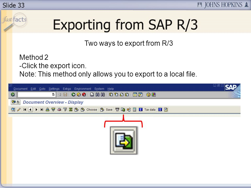 Slide 33 Two ways to export from R/3 Method 2 -Click the export icon.
