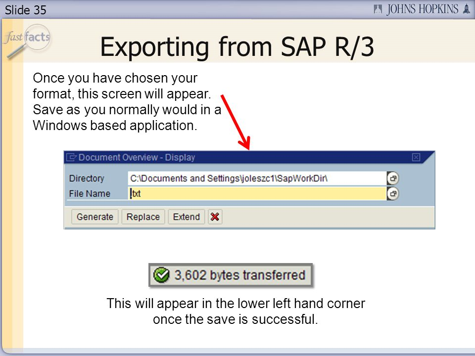 Slide 35 Exporting from SAP R/3 Once you have chosen your format, this screen will appear.