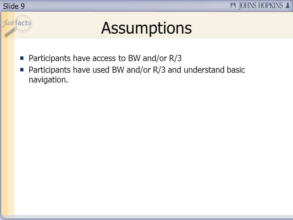 Slide 9 Assumptions Participants have access to BW and/or R/3 Participants have used BW and/or R/3 and understand basic navigation.