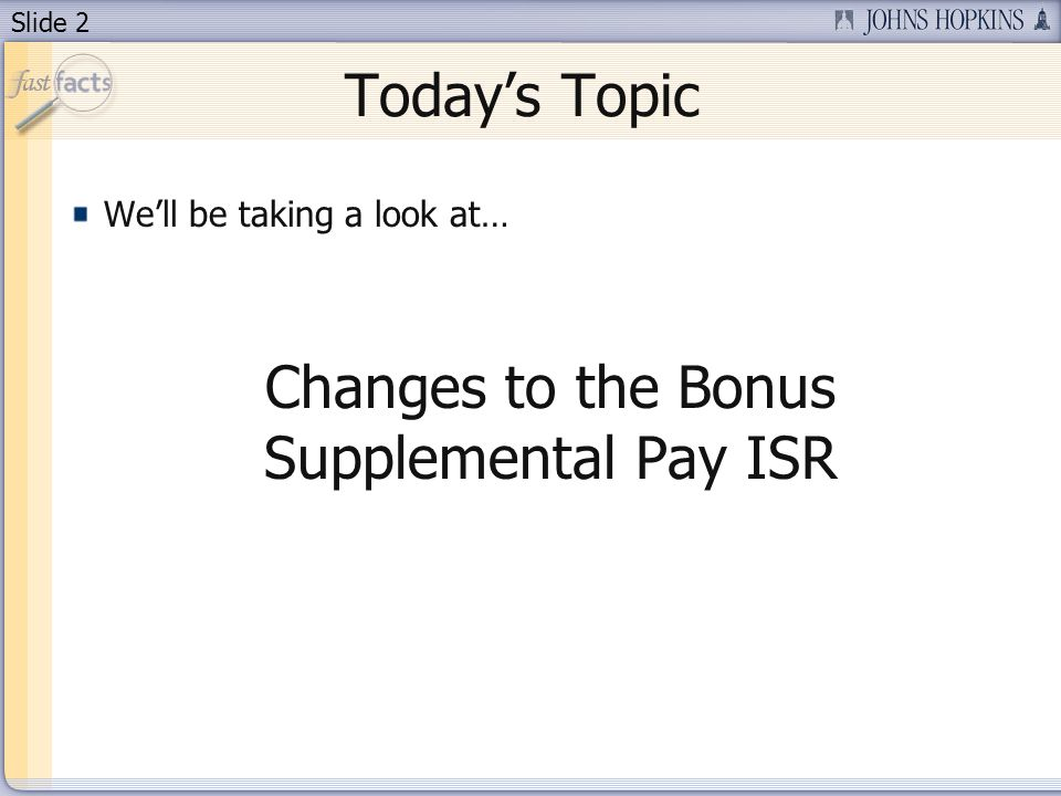 Slide 2 Todays Topic Well be taking a look at… Changes to the Bonus Supplemental Pay ISR