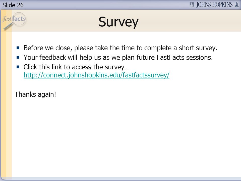 Slide 26 Survey Before we close, please take the time to complete a short survey.