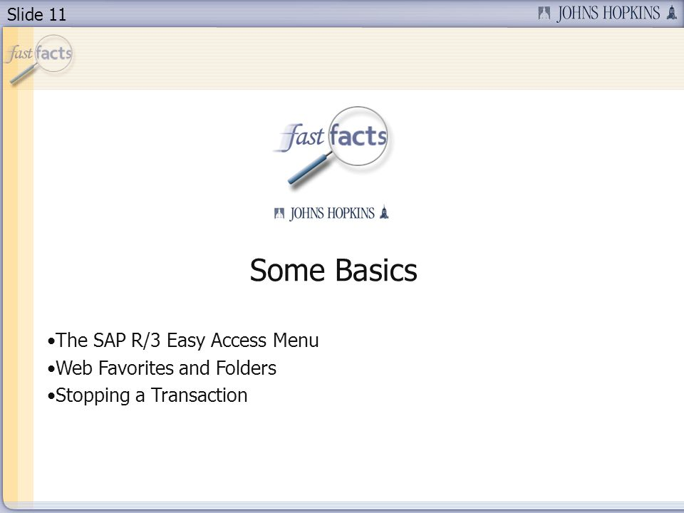 Slide 11 Some Basics The SAP R/3 Easy Access Menu Web Favorites and Folders Stopping a Transaction