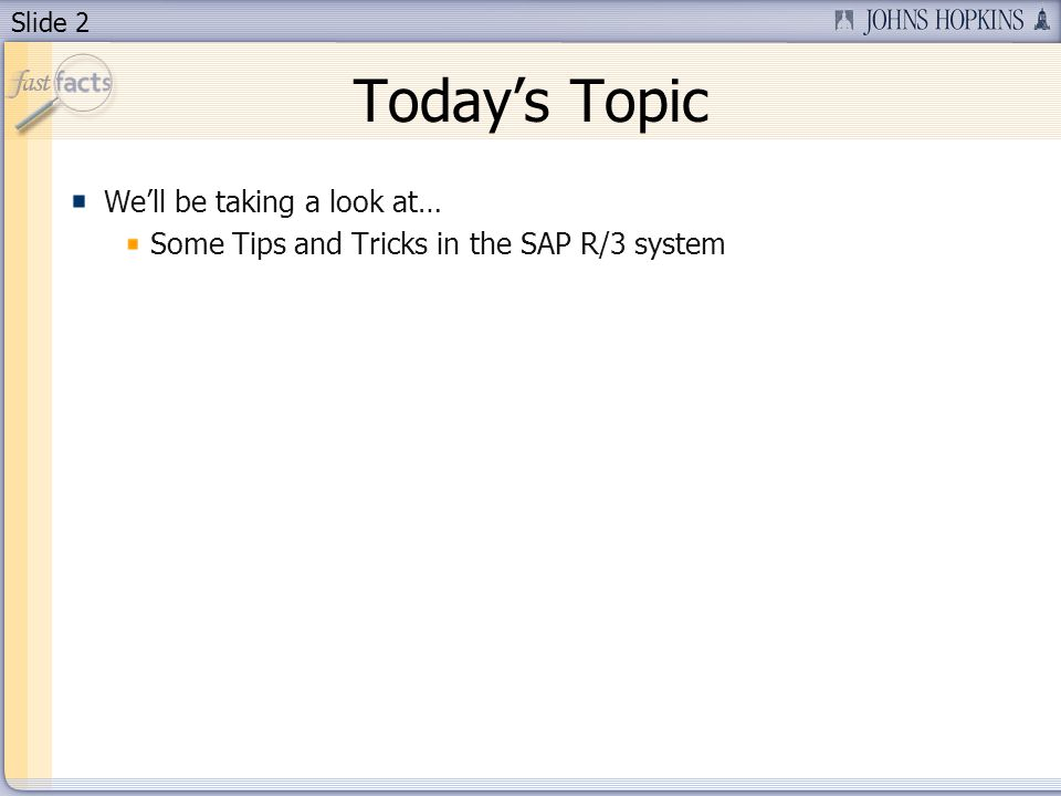 Slide 2 Todays Topic Well be taking a look at… Some Tips and Tricks in the SAP R/3 system