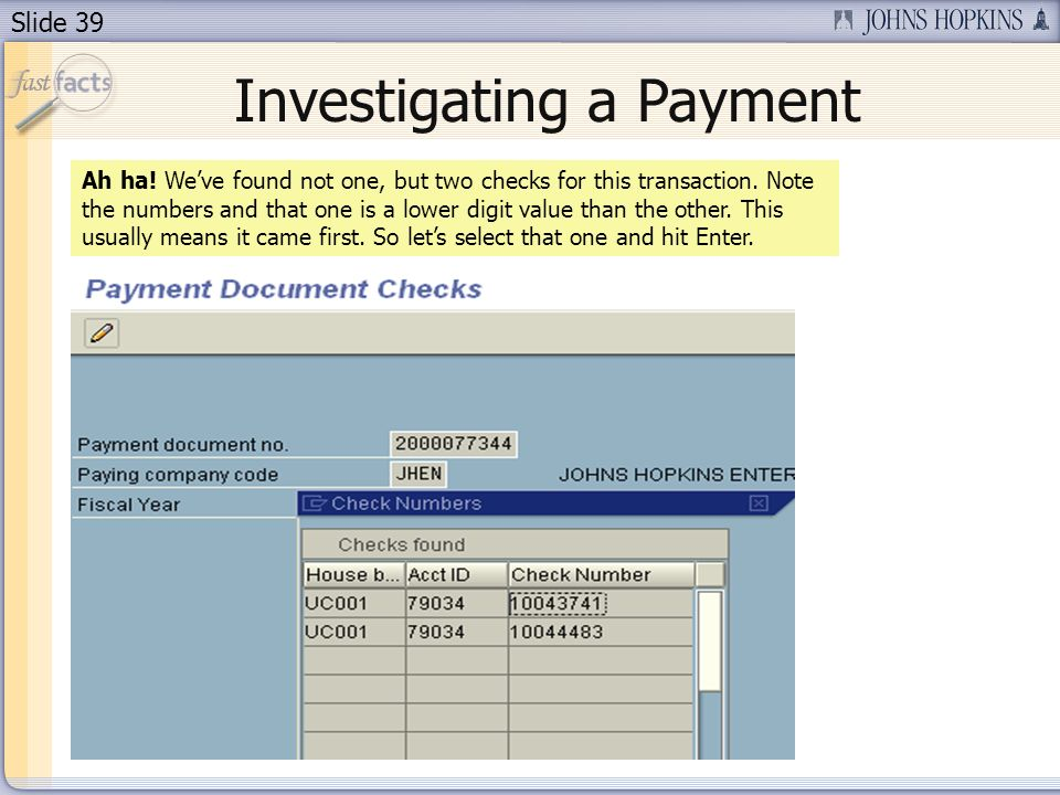 Slide 39 Ah ha. Weve found not one, but two checks for this transaction.