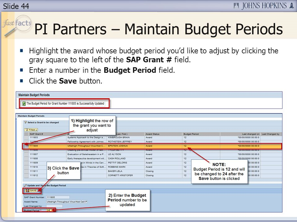 Slide 44 Highlight the award whose budget period youd like to adjust by clicking the gray square to the left of the SAP Grant # field.