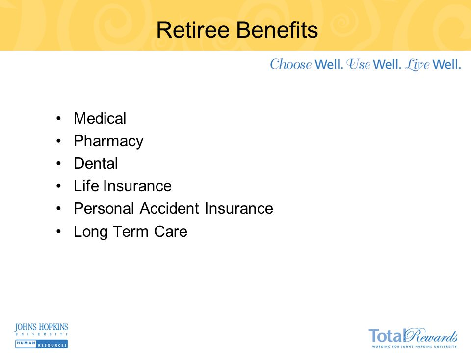 Retiree Benefits Medical Pharmacy Dental Life Insurance Personal Accident Insurance Long Term Care