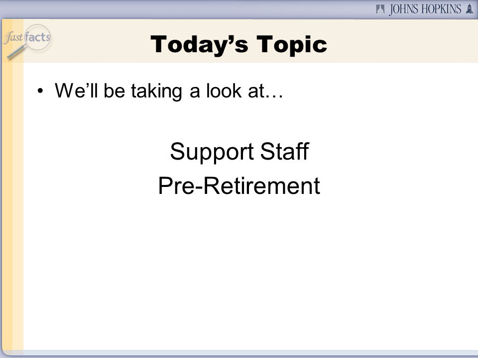 Todays Topic Well be taking a look at… Support Staff Pre-Retirement
