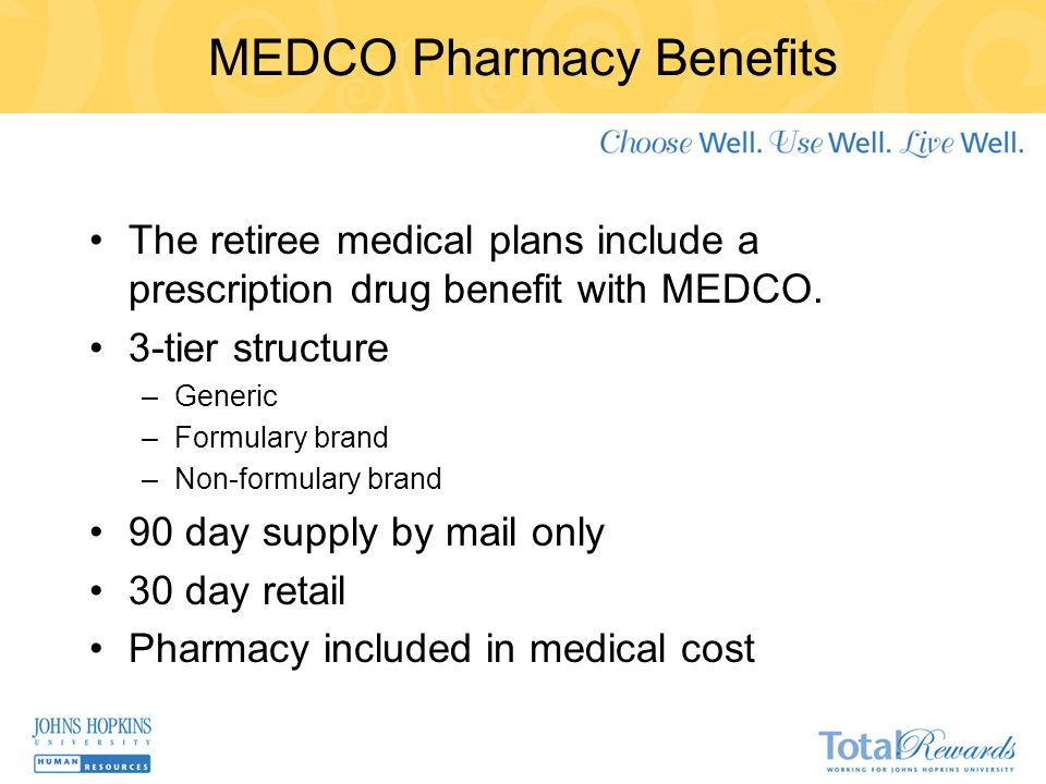 MEDCO Pharmacy Benefits The retiree medical plans include a prescription drug benefit with MEDCO.