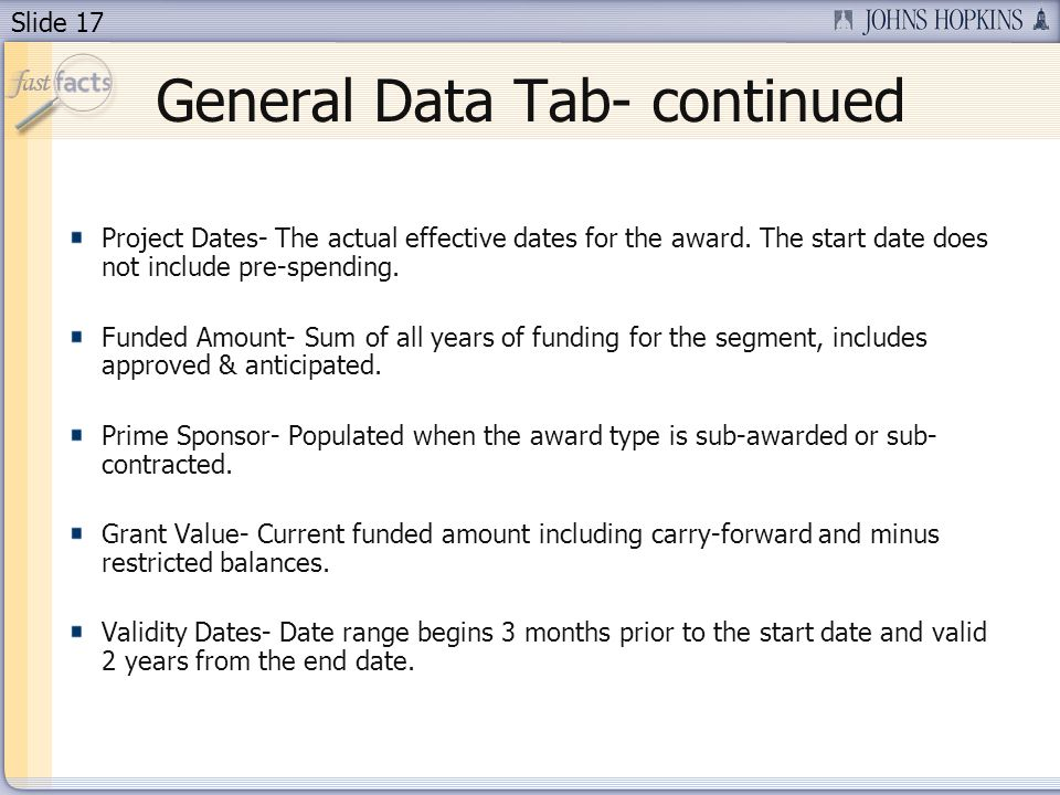 Slide 17 General Data Tab- continued Project Dates- The actual effective dates for the award.