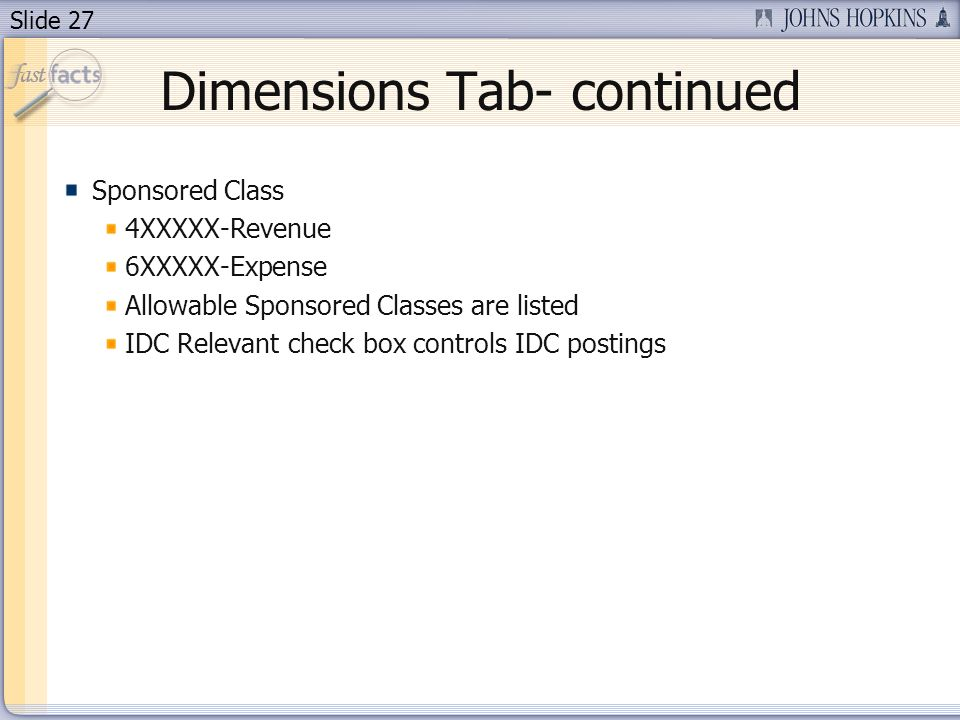 Slide 27 Dimensions Tab- continued Sponsored Class 4XXXXX-Revenue 6XXXXX-Expense Allowable Sponsored Classes are listed IDC Relevant check box controls IDC postings