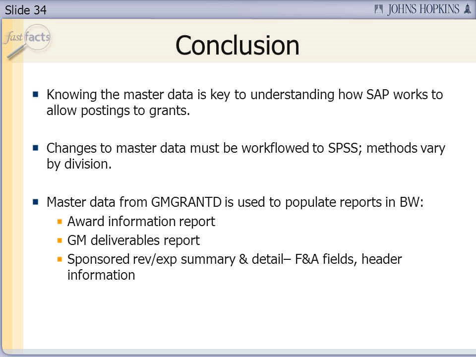 Slide 34 Conclusion Knowing the master data is key to understanding how SAP works to allow postings to grants.