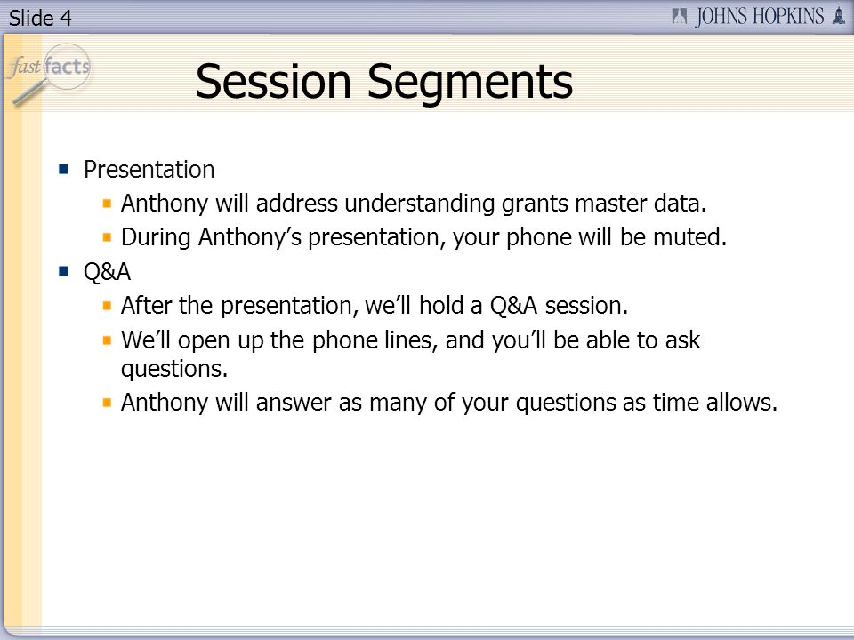 Slide 4 Session Segments Presentation Anthony will address understanding grants master data.