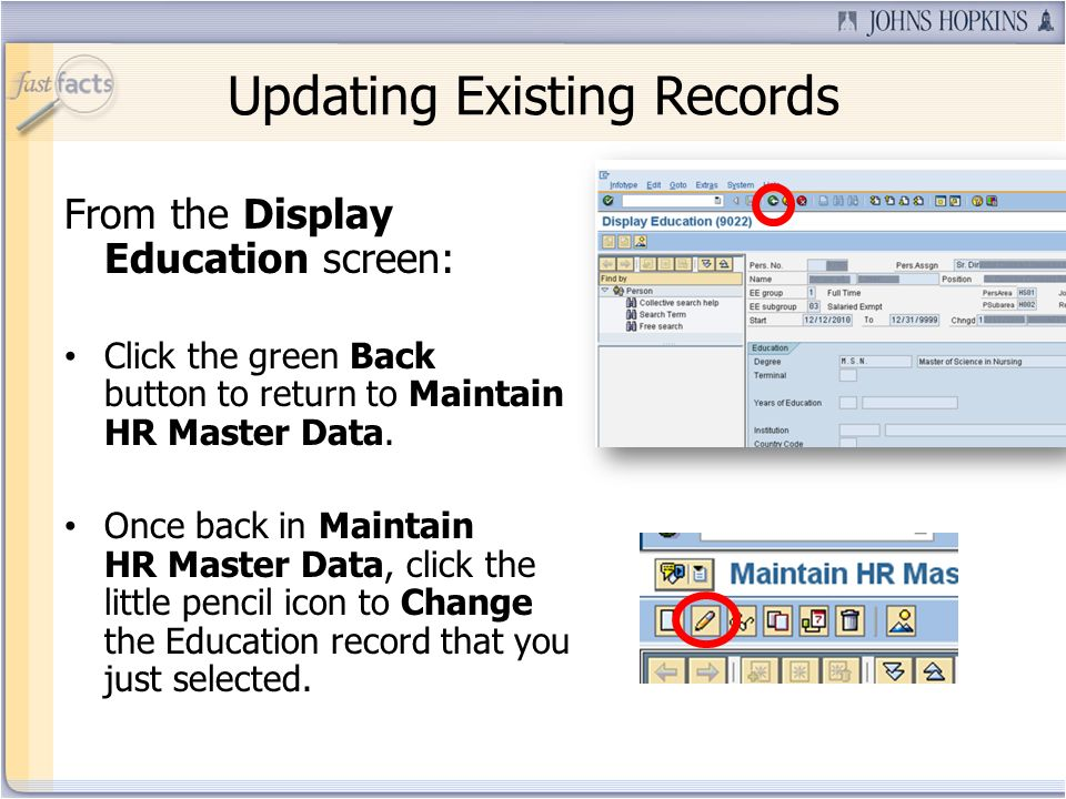Updating Existing Records From the Display Education screen: Click the green Back button to return to Maintain HR Master Data. Once back in Maintain H