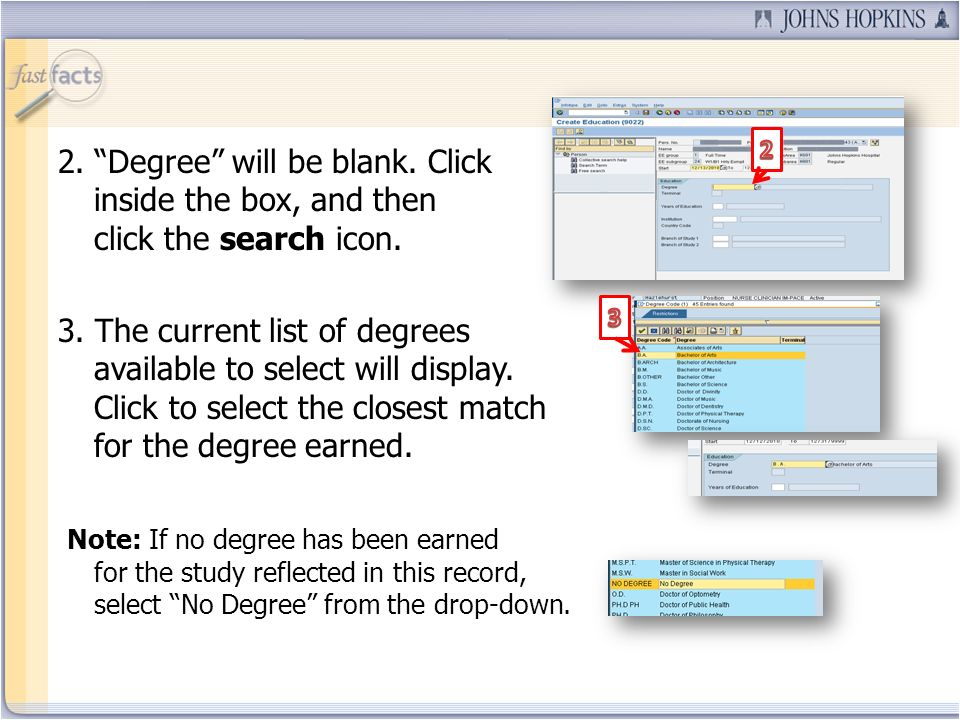 2. Degree will be blank. Click inside the box, and then click the search icon. 3. The current list of degrees available to select will display. Click