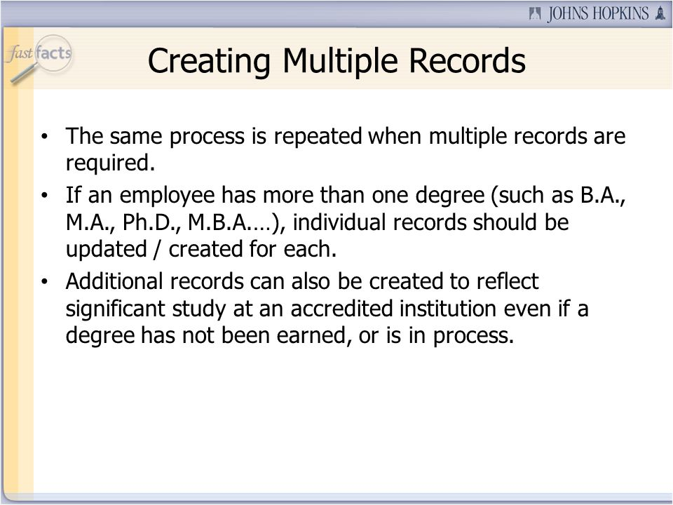 Creating Multiple Records The same process is repeated when multiple records are required. If an employee has more than one degree (such as B.A., M.A.