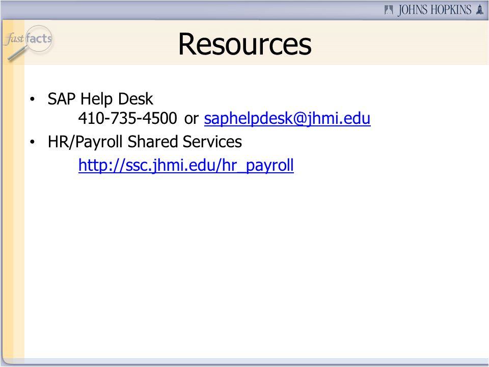 Resources SAP Help Desk 410-735-4500 or saphelpdesk@jhmi.edusaphelpdesk@jhmi.edu HR/Payroll Shared Services http://ssc.jhmi.edu/hr_payroll