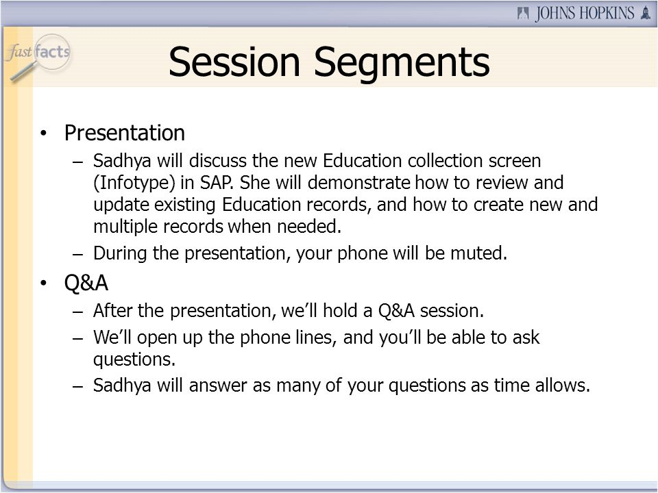 Session Segments Presentation – Sadhya will discuss the new Education collection screen (Infotype) in SAP. She will demonstrate how to review and upda