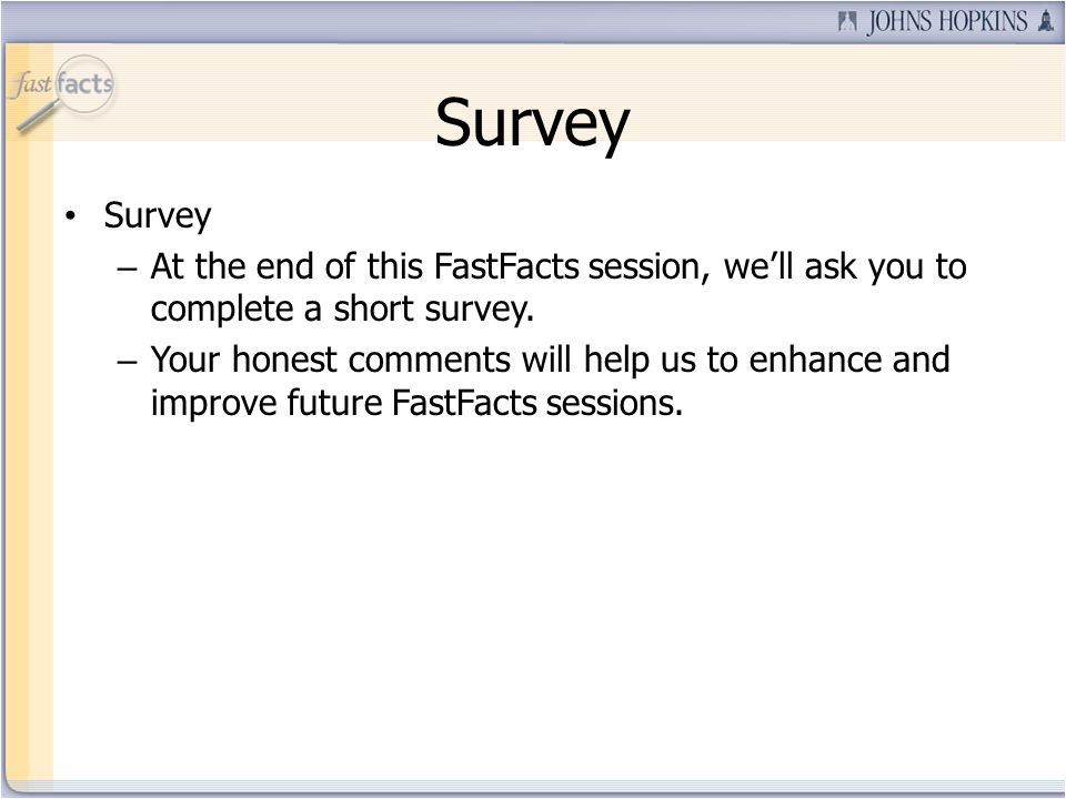 Survey – At the end of this FastFacts session, well ask you to complete a short survey. – Your honest comments will help us to enhance and improve fut