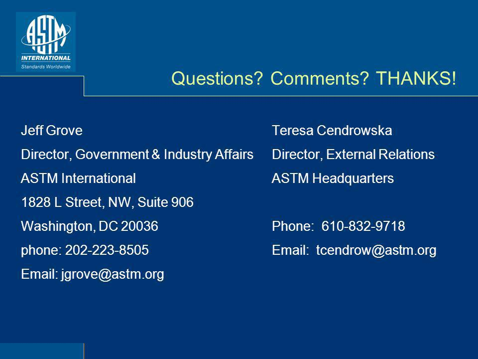 Questions? Comments? THANKS! Jeff Grove Director, Government & Industry Affairs ASTM International 1828 L Street, NW, Suite 906 Washington, DC 20036 p