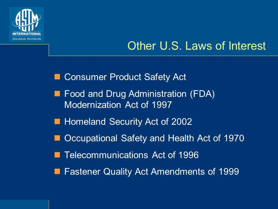 Other U.S. Laws of Interest Consumer Product Safety Act Food and Drug Administration (FDA) Modernization Act of 1997 Homeland Security Act of 2002 Occ