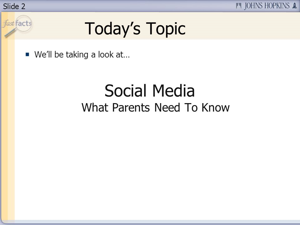 Slide 2 Todays Topic Well be taking a look at… Social Media What Parents Need To Know