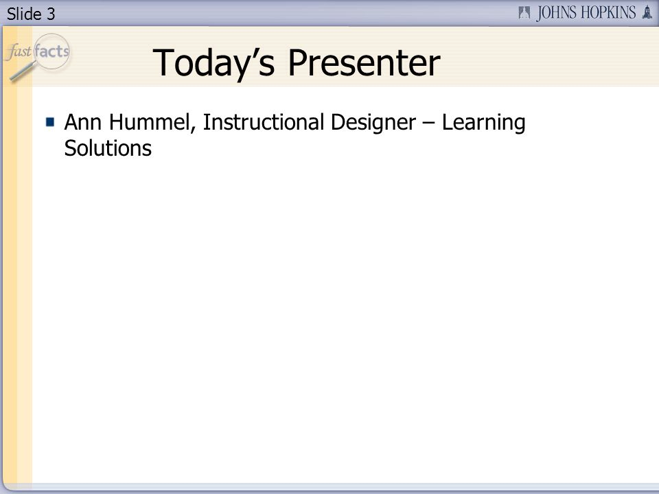 Slide 3 Todays Presenter Ann Hummel, Instructional Designer – Learning Solutions