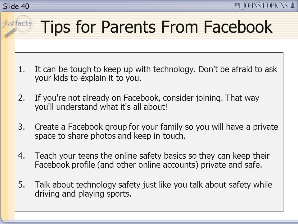 Slide 40 Tips for Parents From Facebook 1.It can be tough to keep up with technology.