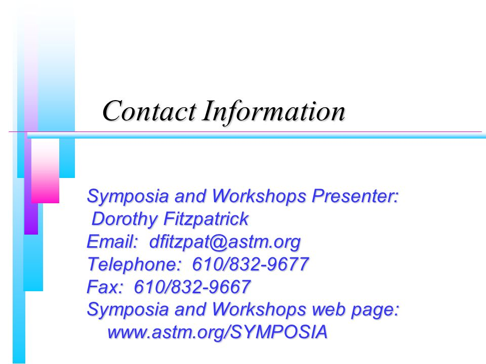Contact Information Symposia and Workshops Presenter: Dorothy Fitzpatrick Dorothy Fitzpatrick   Telephone: 610/ Fax: 610/ Symposia and Workshops web page: