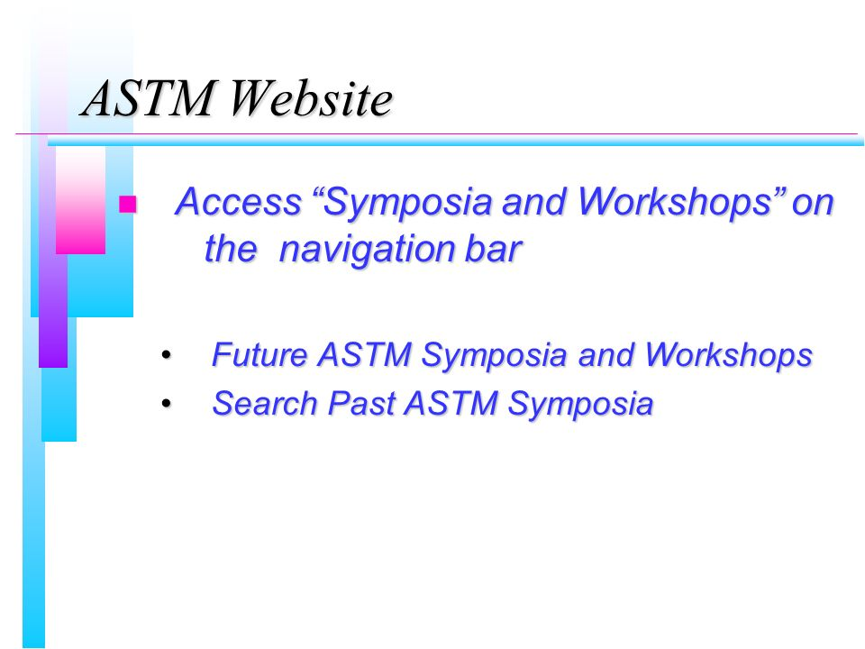 ASTM Website n Access Symposia and Workshops on the navigation bar Future ASTM Symposia and WorkshopsFuture ASTM Symposia and Workshops Search Past ASTM SymposiaSearch Past ASTM Symposia